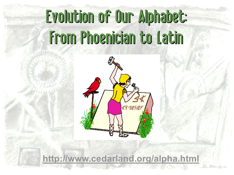 Evolution of Our Alphabet: From Phoenician to Latin
