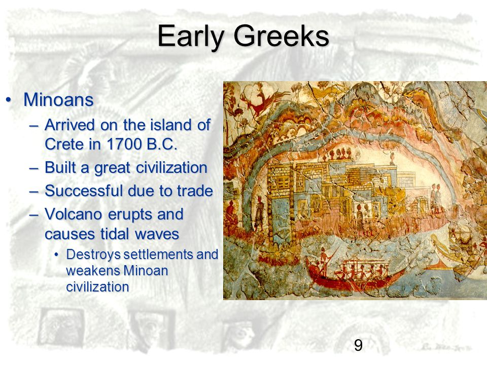 Early Greeks Minoans Arrived on the island of Crete in 1700 B.C.