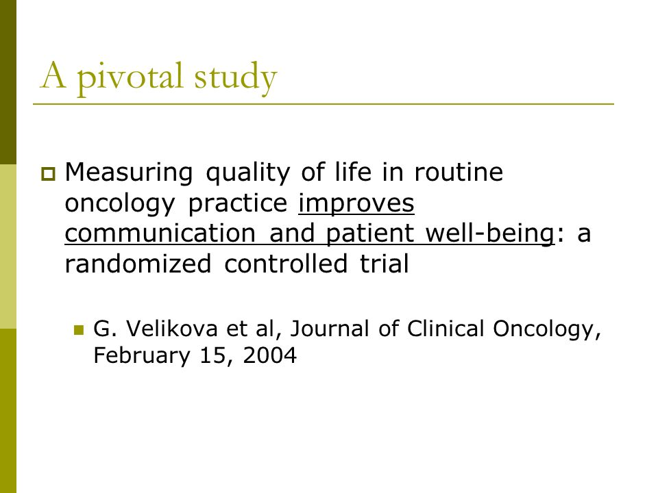 A pivotal study Measuring quality of life in routine oncology practice improves communication and patient well-being: a randomized controlled trial.