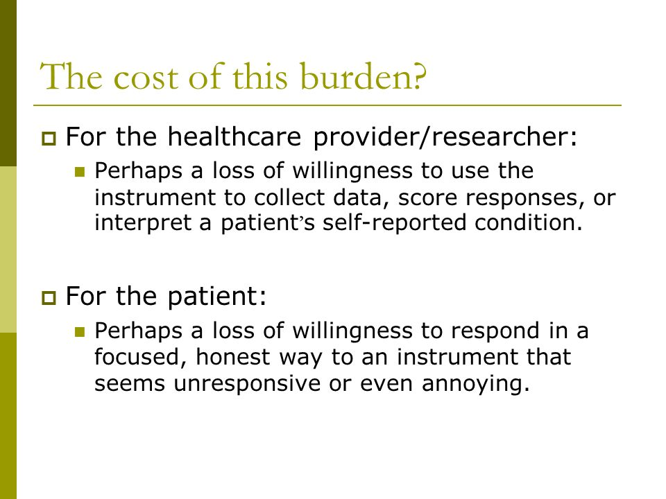 The cost of this burden For the healthcare provider/researcher: