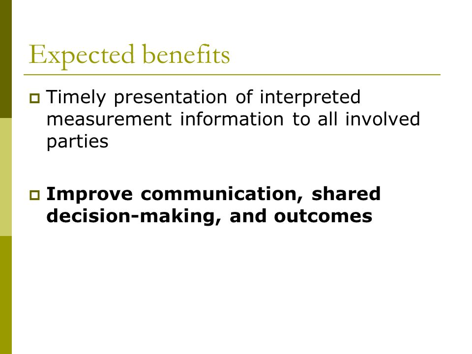 Expected benefits Timely presentation of interpreted measurement information to all involved parties.