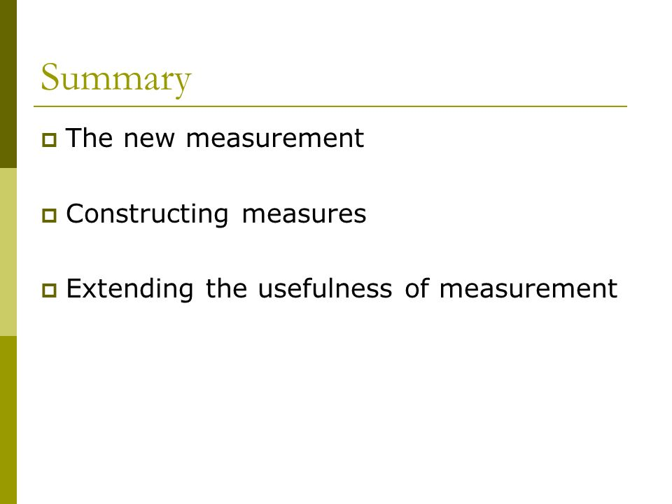 Summary The new measurement Constructing measures