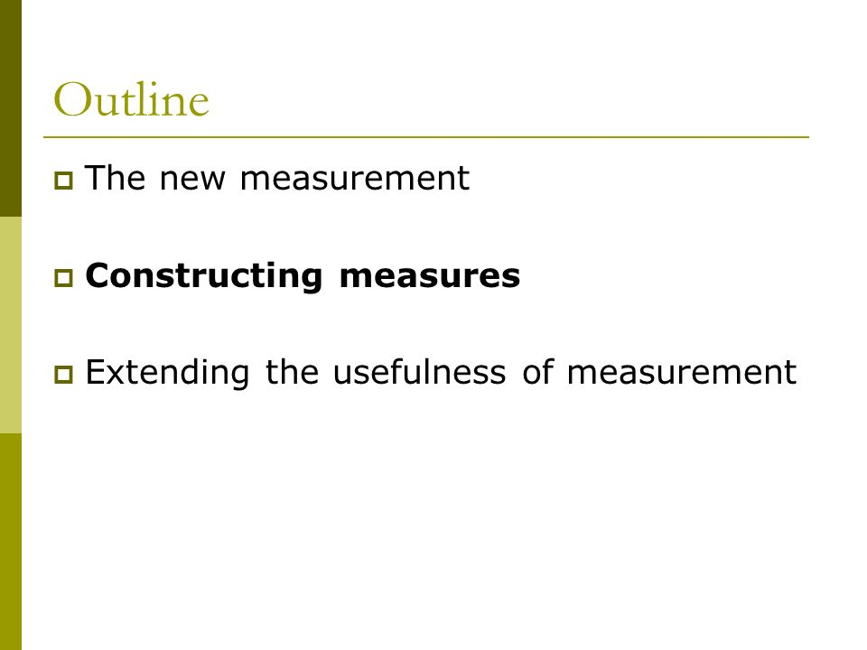 Outline The new measurement Constructing measures