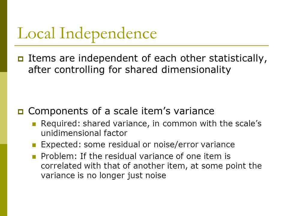 Local Independence Items are independent of each other statistically, after controlling for shared dimensionality.