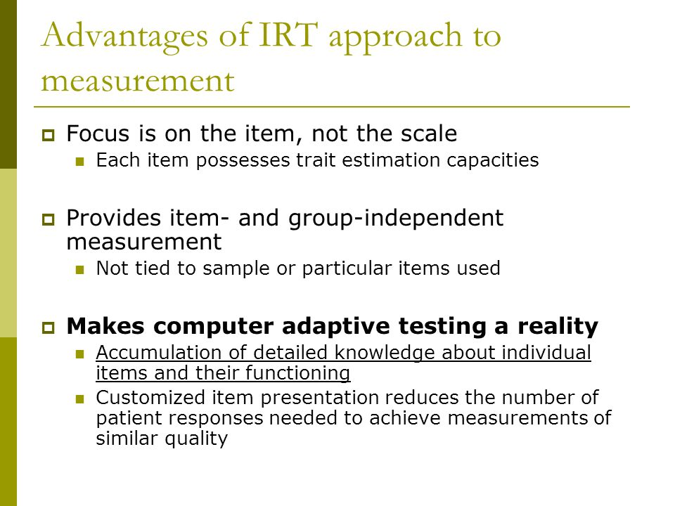 Advantages of IRT approach to measurement