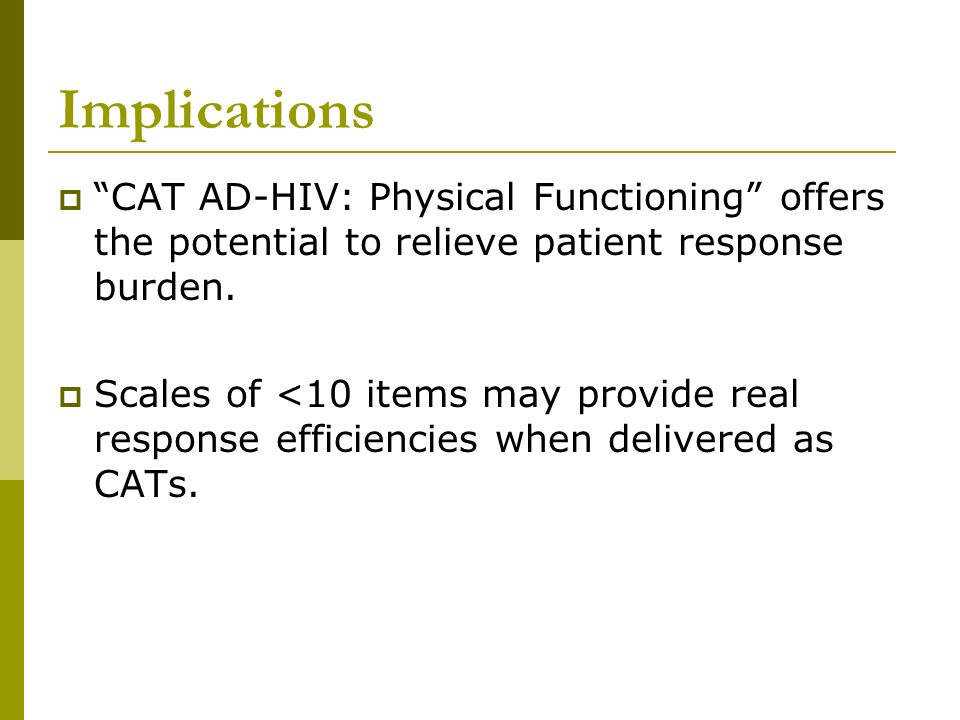 Implications CAT AD-HIV: Physical Functioning offers the potential to relieve patient response burden.