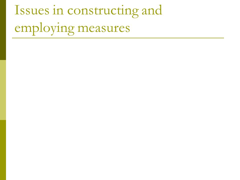Issues in constructing and employing measures