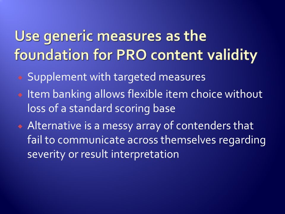 Use generic measures as the foundation for PRO content validity