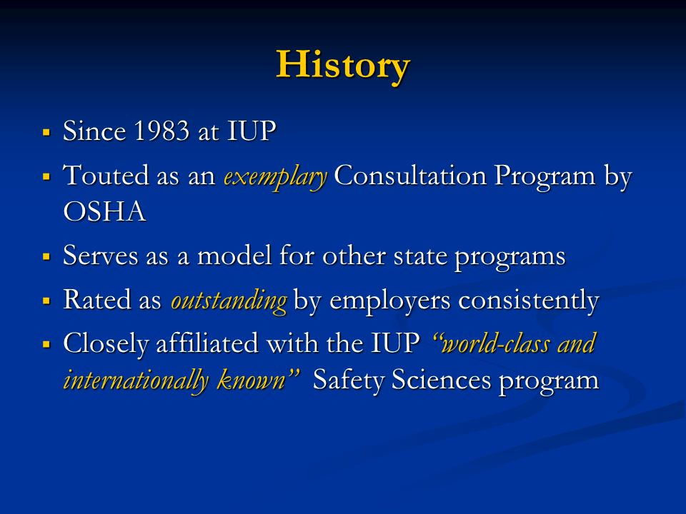 HistorySince 1983 at IUP. Touted as an exemplary Consultation Program by OSHA. Serves as a model for other state programs.