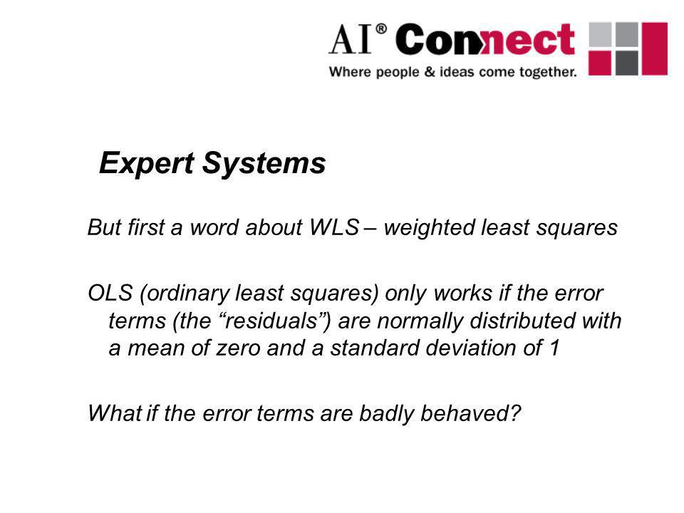 Expert Systems But first a word about WLS – weighted least squares