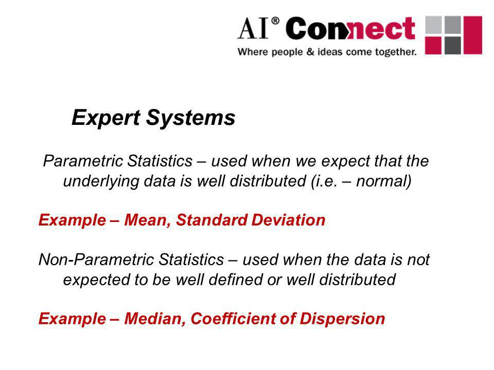 Expert Systems Parametric Statistics – used when we expect that the underlying data is well distributed (i.e. – normal)