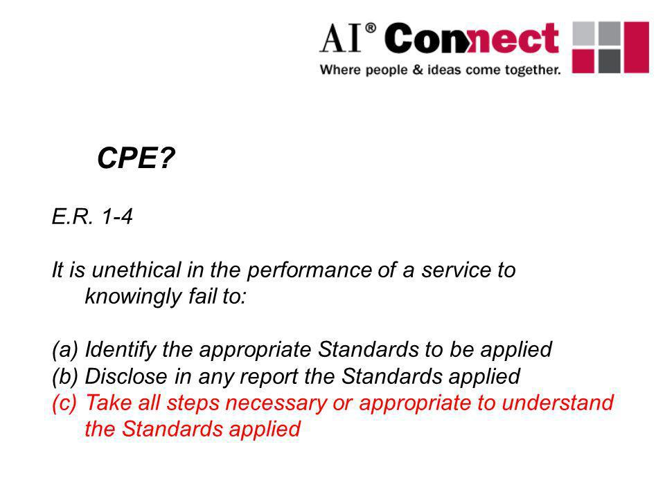 CPE E.R. 1-4. It is unethical in the performance of a service to knowingly fail to: Identify the appropriate Standards to be applied.