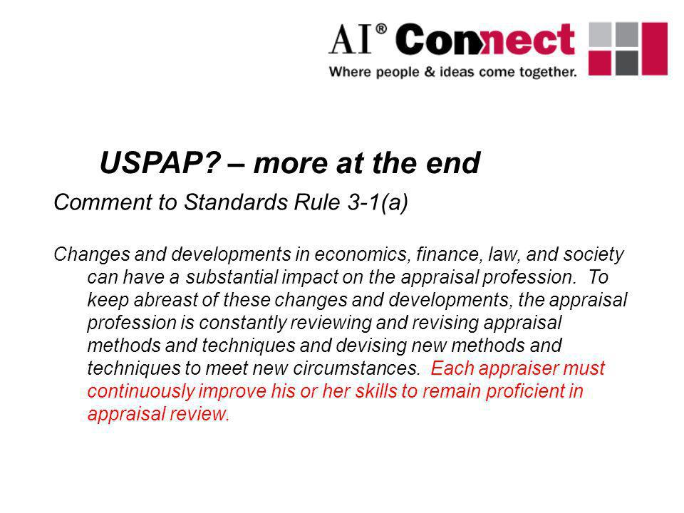 USPAP – more at the end Comment to Standards Rule 3-1(a)