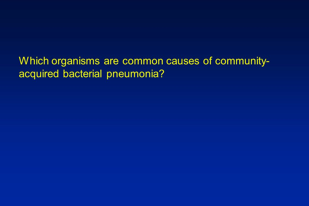 Which organisms are common causes of community-acquired bacterial pneumonia