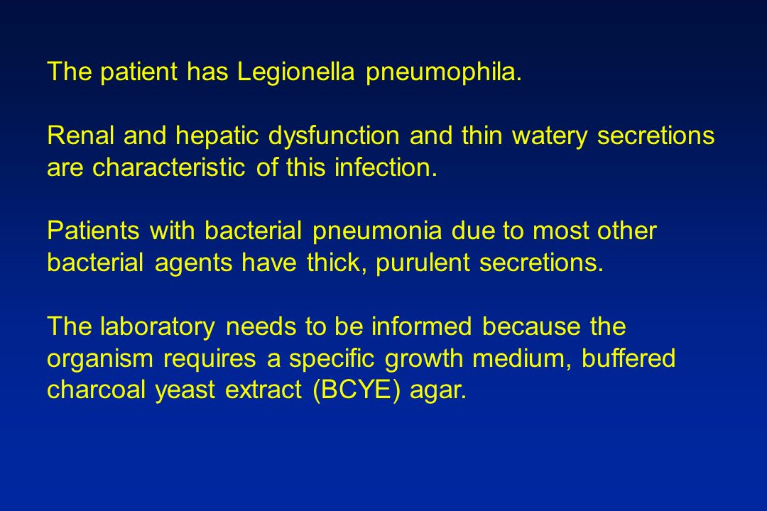 The patient has Legionella pneumophila.