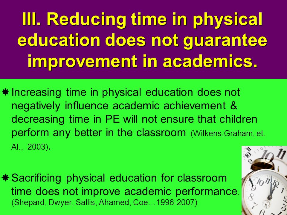III. Reducing time in physical education does not guarantee improvement in academics.