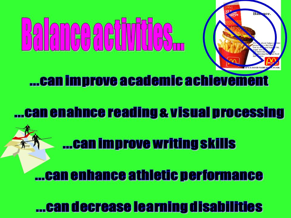 Balance activities... ...can improve academic achievement