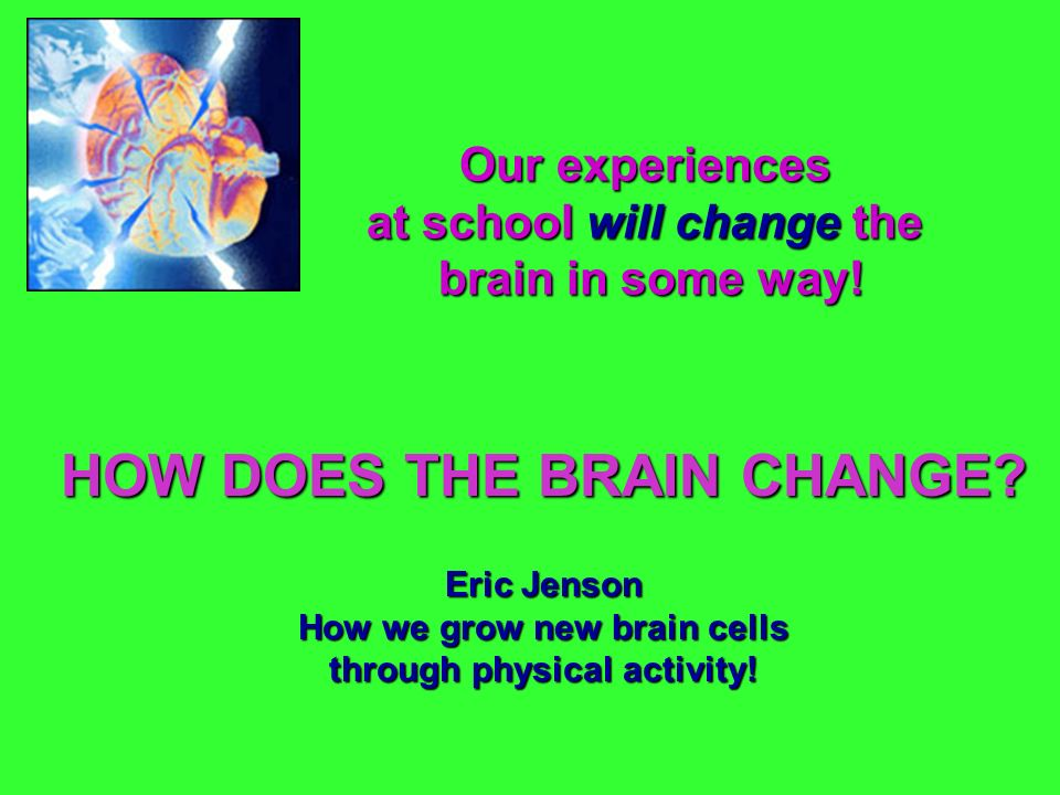 HOW DOES THE BRAIN CHANGE