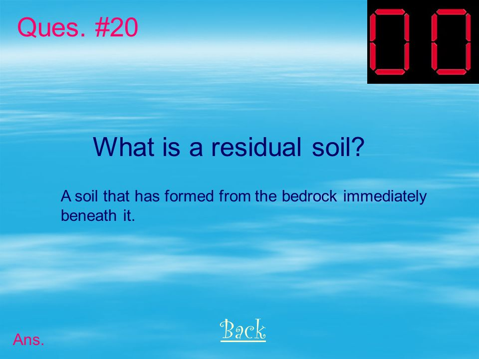 Ques. #20 What is a residual soil Back