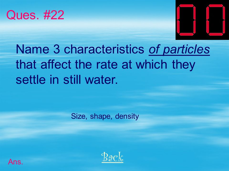 Name 3 characteristics of particles that affect the rate at which they