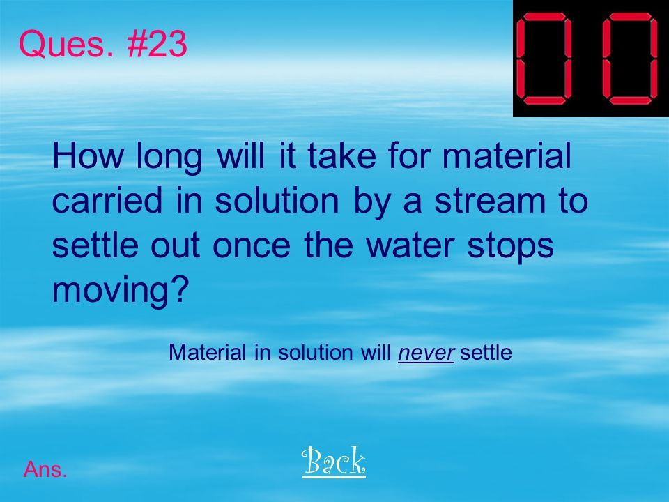 How long will it take for material carried in solution by a stream to