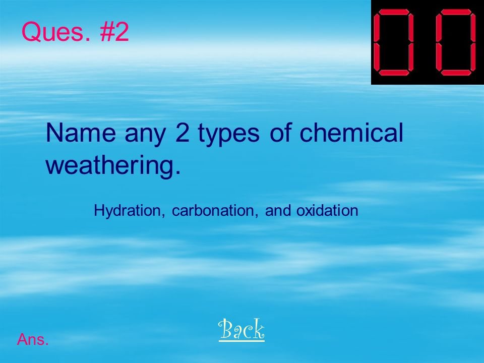 Name any 2 types of chemical weathering.