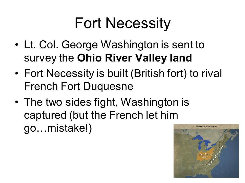 Fort Necessity Lt. Col. George Washington is sent to survey the Ohio River Valley land.