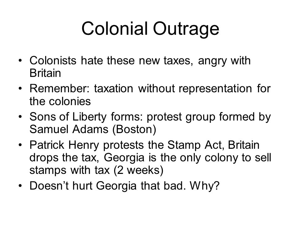 Colonial Outrage Colonists hate these new taxes, angry with Britain