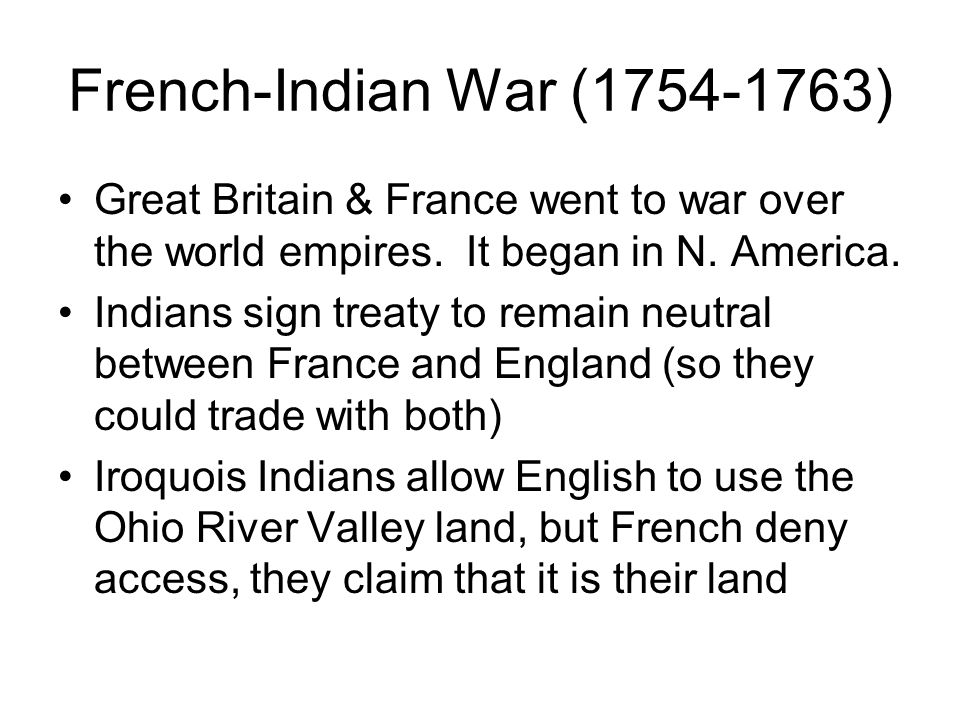 French-Indian War (1754-1763) Great Britain & France went to war over the world empires. It began in N. America.