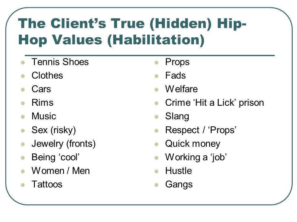 The Client's True (Hidden) Hip- Hop Values (Habilitation)