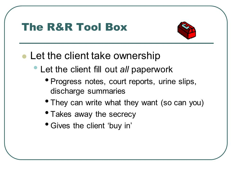 The R&R Tool Box Let the client take ownership