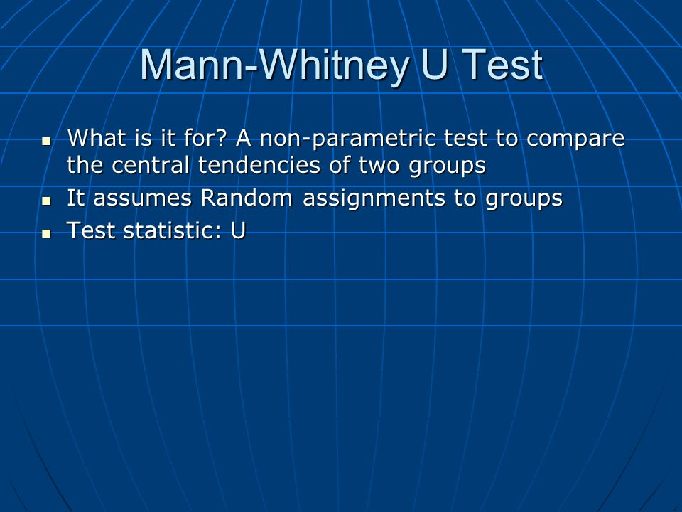 Mann-Whitney U Test What is it for A non-parametric test to compare the central tendencies of two groups.