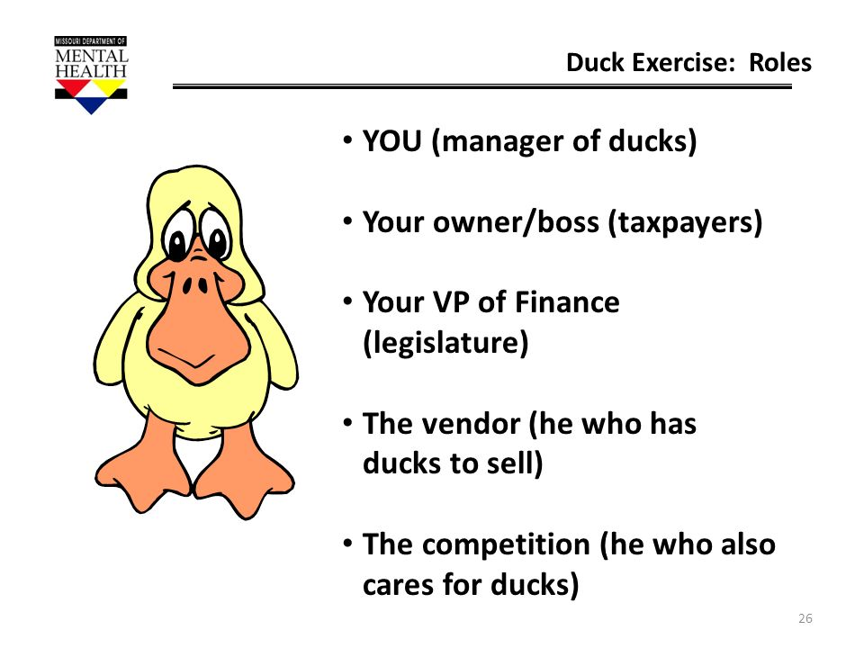 Your owner/boss (taxpayers) Your VP of Finance (legislature)