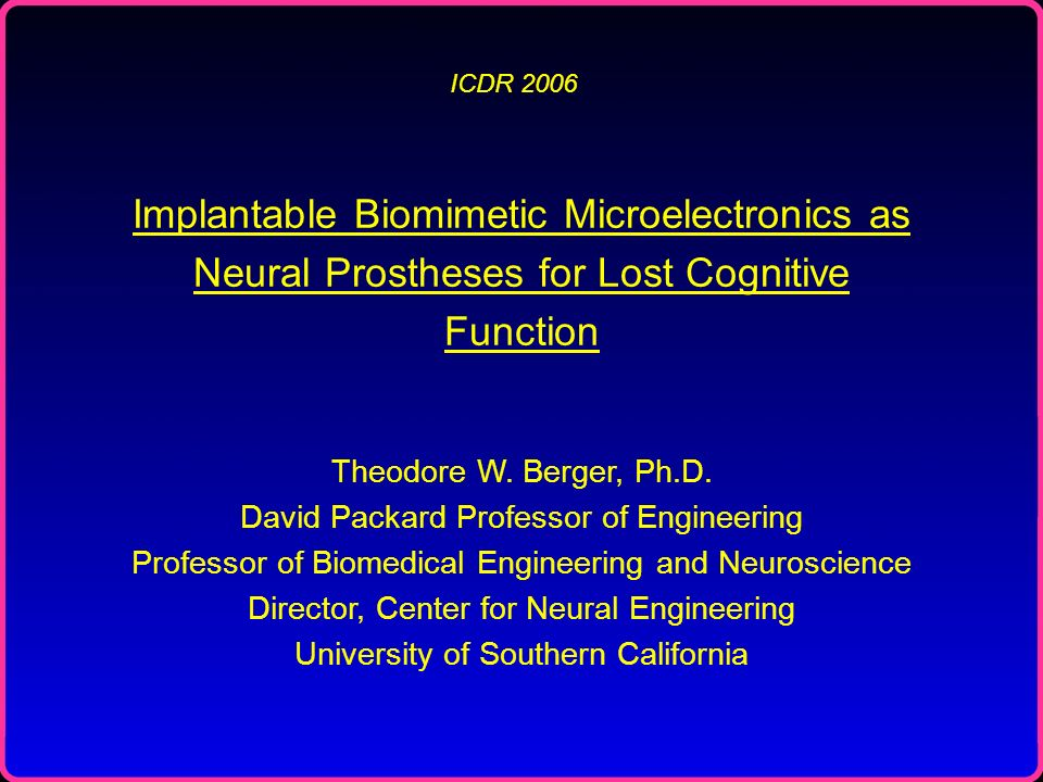 ICDR 2006 Implantable Biomimetic Microelectronics as Neural Prostheses for Lost Cognitive Function.