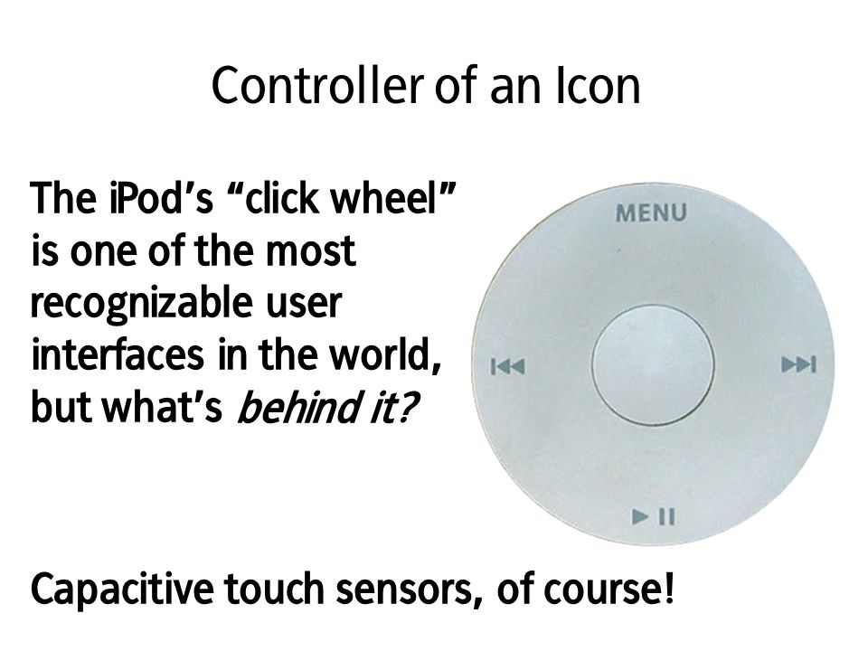 Controller of an Icon The iPod's click wheel is one of the most recognizable user interfaces in the world, but what's.
