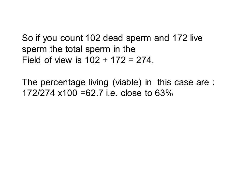 So if you count 102 dead sperm and 172 live sperm the total sperm in the