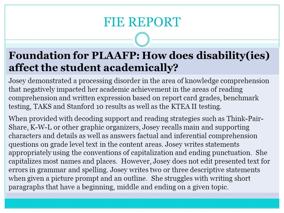 FIE REPORT Foundation for PLAAFP: How does disability(ies) affect the student academically