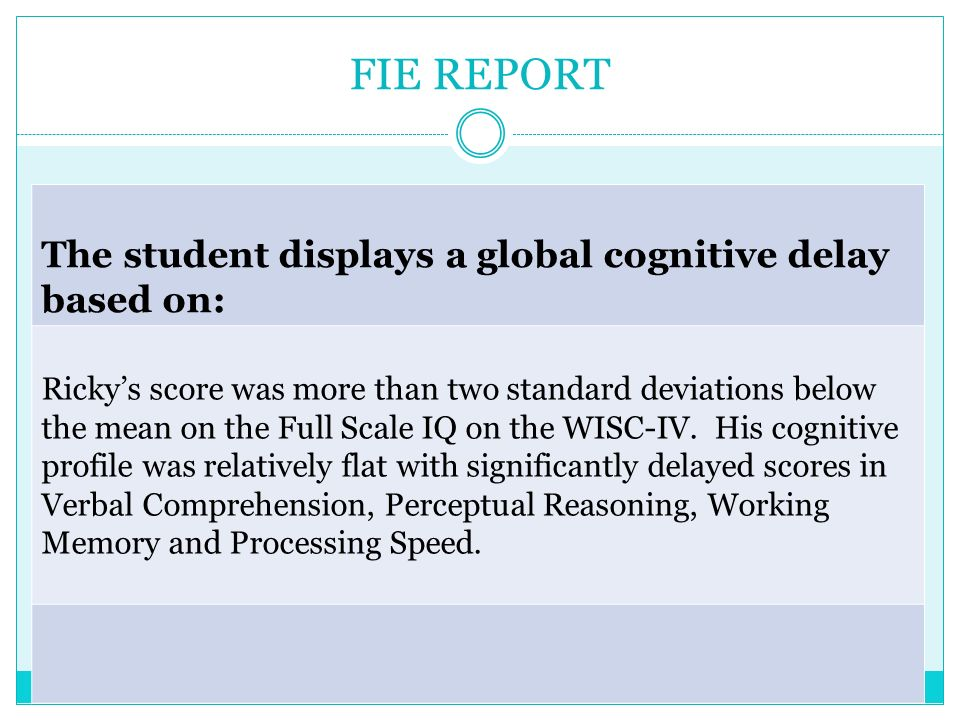 FIE REPORT The student displays a global cognitive delay based on: