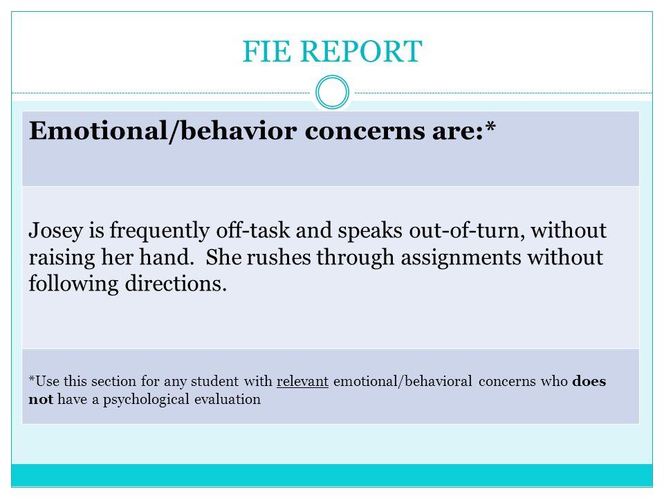 FIE REPORT Emotional/behavior concerns are:*