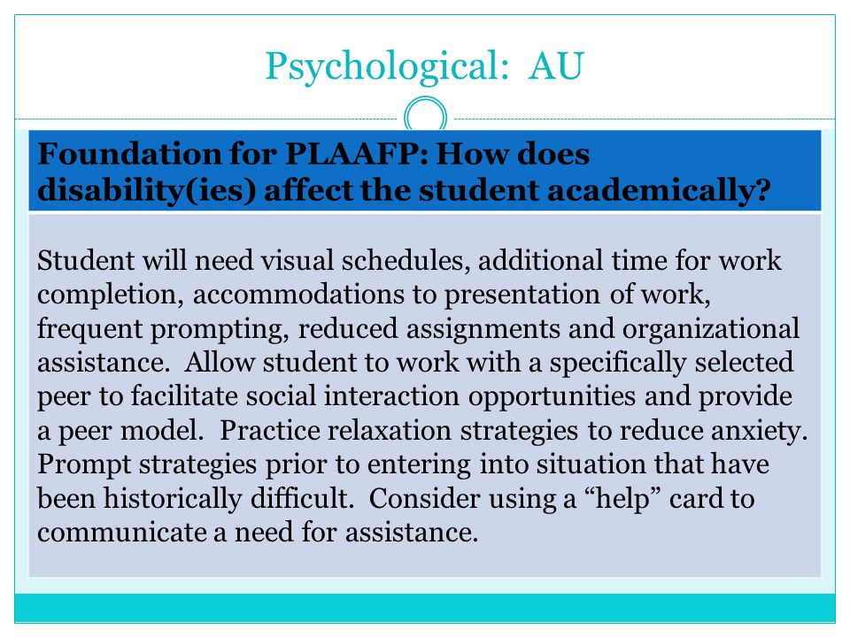 Psychological: AU Foundation for PLAAFP: How does disability(ies) affect the student academically