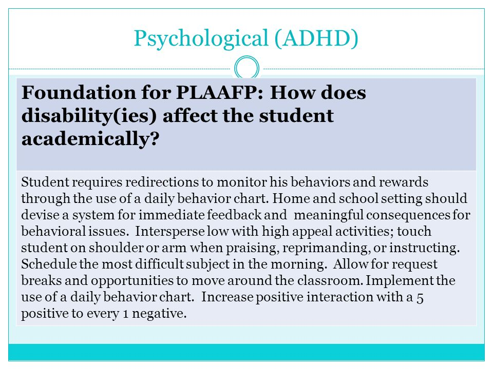 Psychological (ADHD) Foundation for PLAAFP: How does disability(ies) affect the student academically