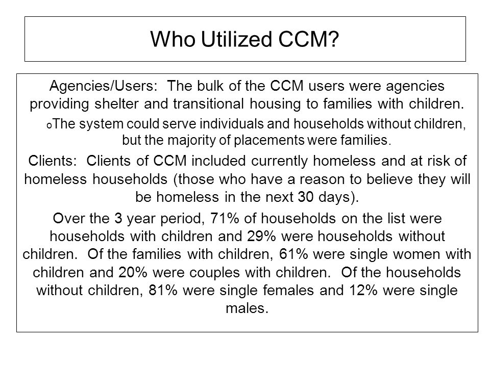 Who Utilized CCM Agencies/Users: The bulk of the CCM users were agencies providing shelter and transitional housing to families with children.