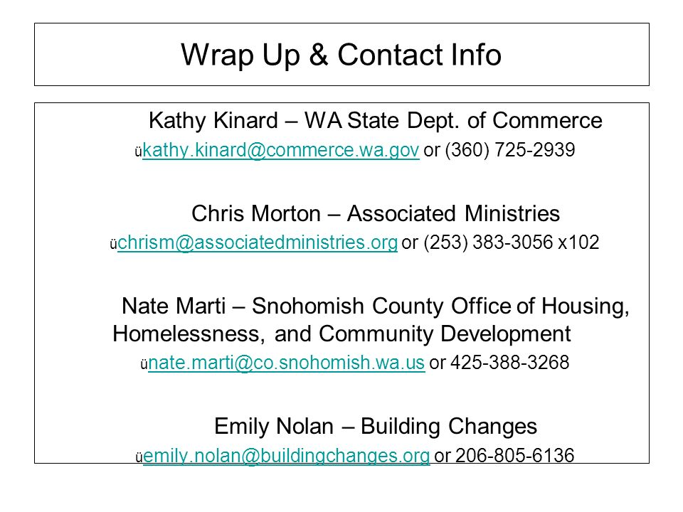 Wrap Up & Contact Info Kathy Kinard – WA State Dept. of Commerce. kathy.kinard@commerce.wa.gov or (360) 725-2939.
