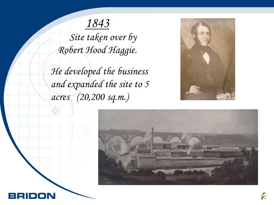 1843 Site taken over by Robert Hood Haggie.