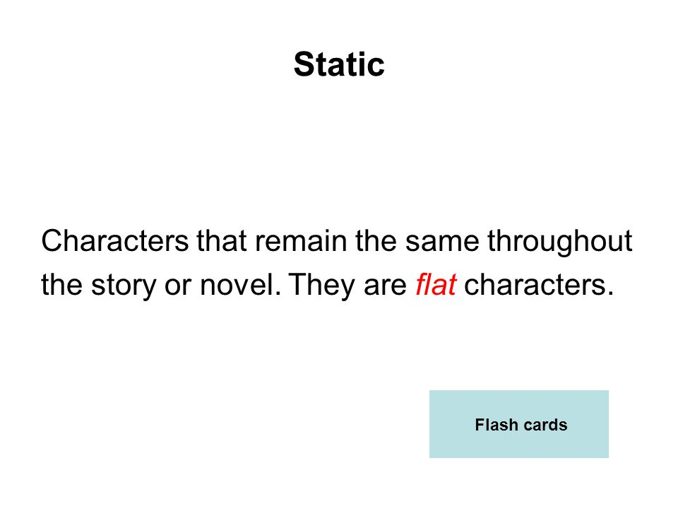 Static Characters that remain the same throughout