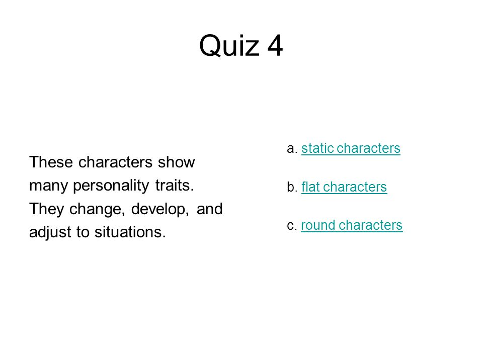 Quiz 4 These characters show many personality traits.