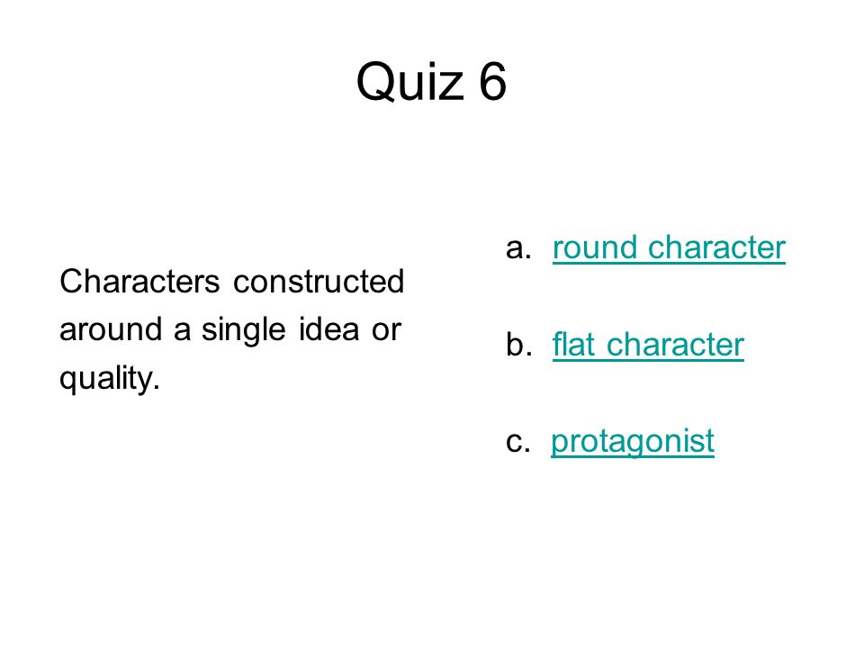 Quiz 6 a. round character Characters constructed