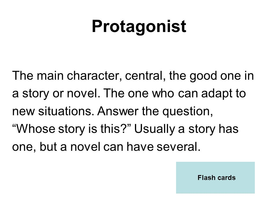 Protagonist The main character, central, the good one in