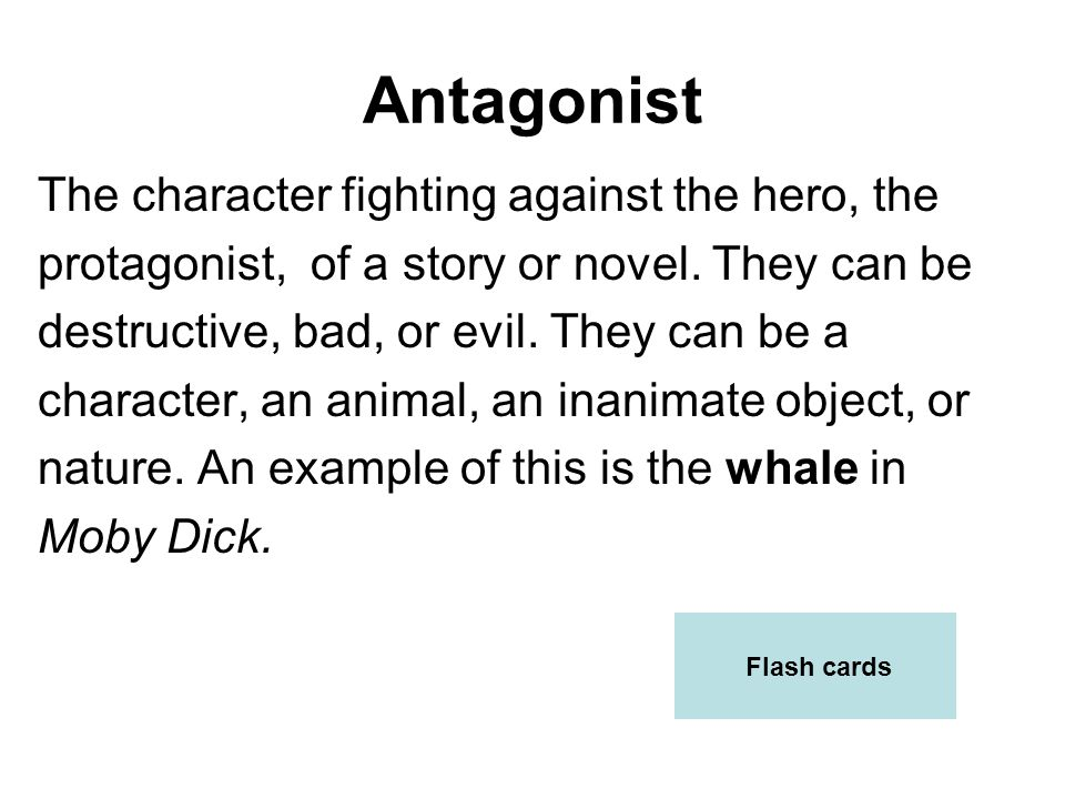 Antagonist The character fighting against the hero, the
