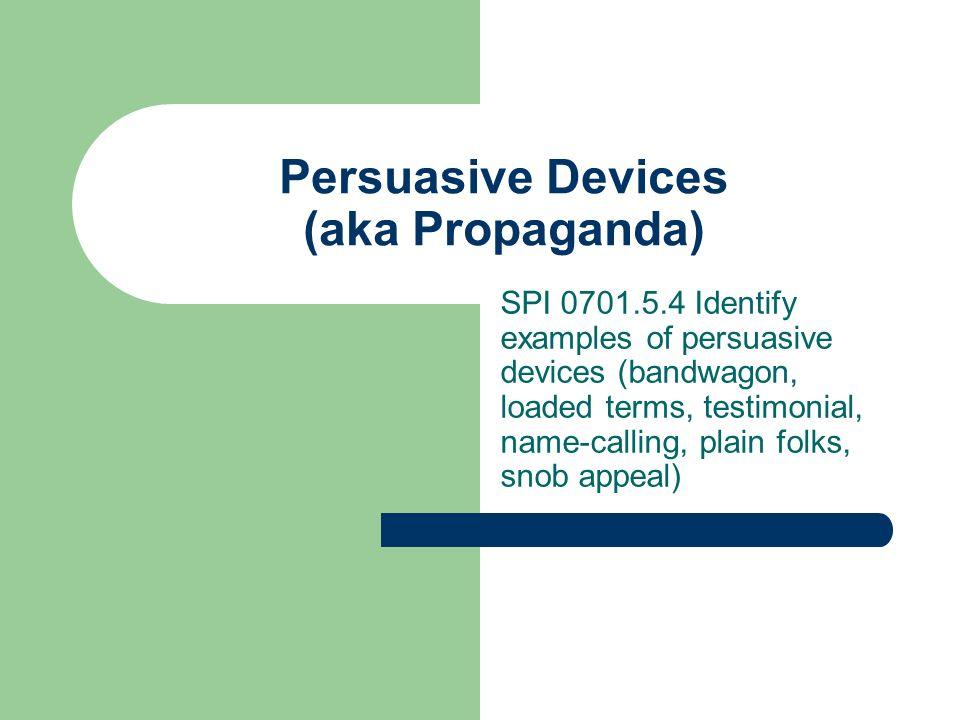 Persuasive Devices (aka Propaganda)